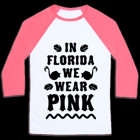 In Florida We Wear Pink Baseball Tee