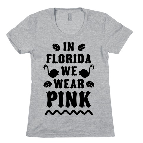 In Florida We Wear Pink Womens T-Shirt