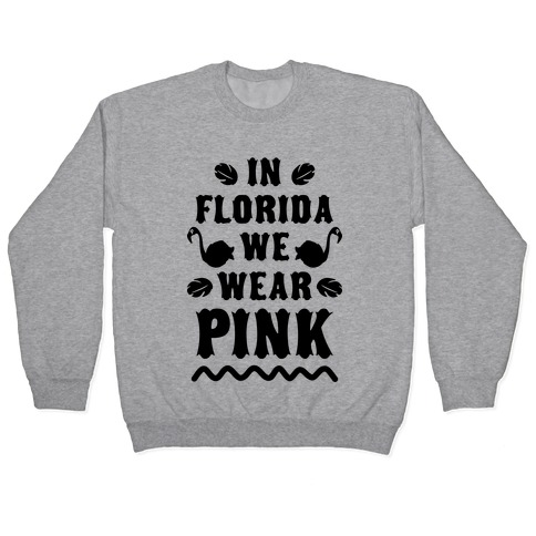 In Florida We Wear Pink Pullover