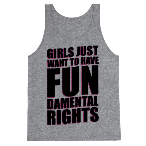 Girls Just Want To Have FUN-Damental RIghts Tank Top