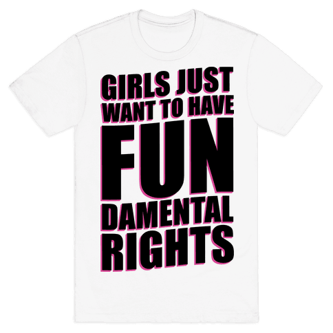Girls Just Want To Have FUN-Damental RIghts Mens T-Shirt