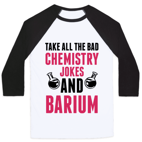Take All The Bad Chemistry Jokes And Barium Baseball Tee
