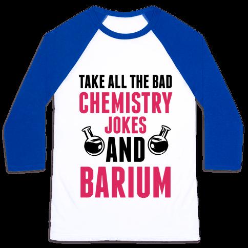 Take All The Bad Chemistry Jokes And Barium Baseball Tee