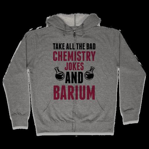 Take All The Bad Chemistry Jokes And Barium Zip Hoodie
