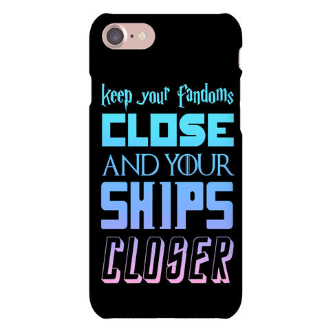 Keep Fandoms Close And Your Ships Closer Phone Case
