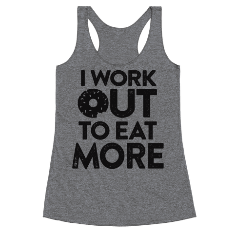 I Work Out To Eat More Racerback Tank Top