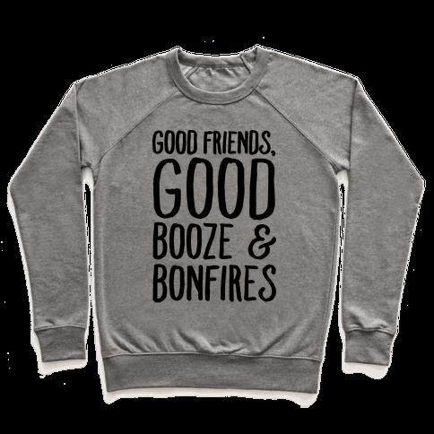 Good Friends Good Booze & Bonfires Pullover