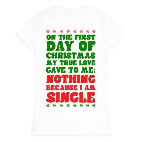 On the First Day of Christmas My True Love Gave to Me... Womens T-Shirt