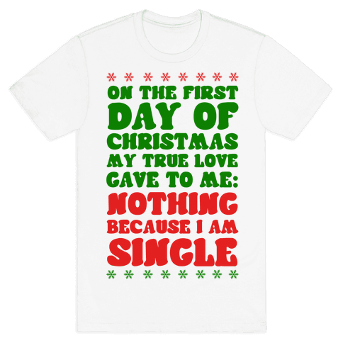 On the First Day of Christmas My True Love Gave to Me... Mens T-Shirt