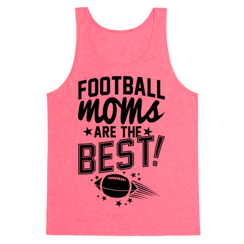 Football Moms Are The Best Tank Top