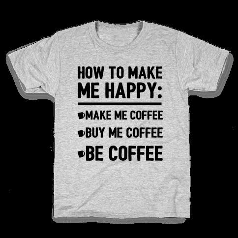 How To Make Me Happy: Make Me Coffee Kids T-Shirt