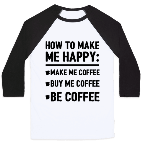 How To Make Me Happy: Make Me Coffee Baseball Tee