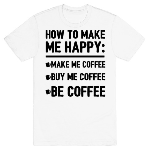 Make Me Coffee T Shirts