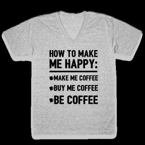 How To Make Me Happy: Make Me Coffee V-Neck Tee Shirt
