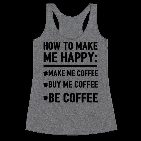 How To Make Me Happy: Make Me Coffee Racerback Tank Top