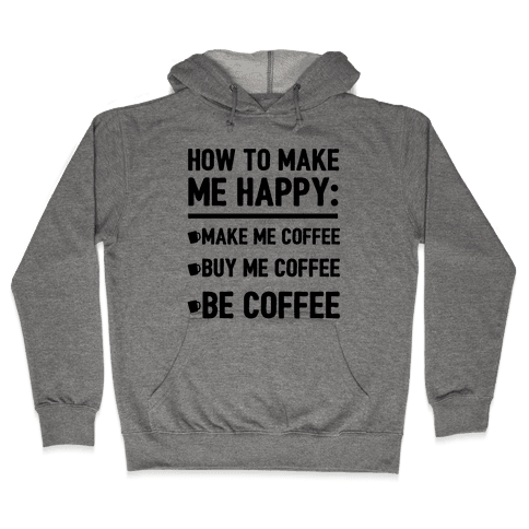 How To Make Me Happy: Make Me Coffee Hooded Sweatshirt