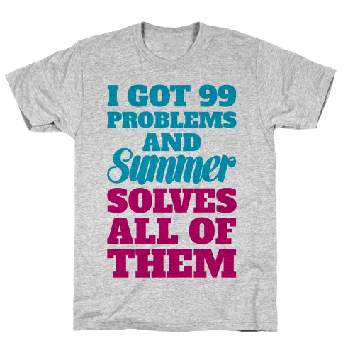 I Got 99 Problems and Summer Solves All of Them Mens T-Shirt