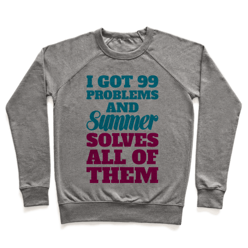 I Got 99 Problems and Summer Solves All of Them Pullover
