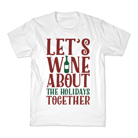Let's Wine About the Holidays Together Kids T-Shirt