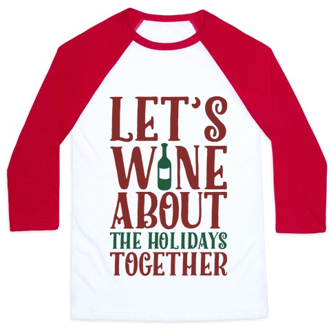 Let's Wine About the Holidays Together Baseball Tee