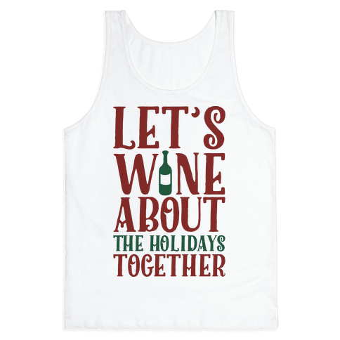 Let's Wine About the Holidays Together Tank Top