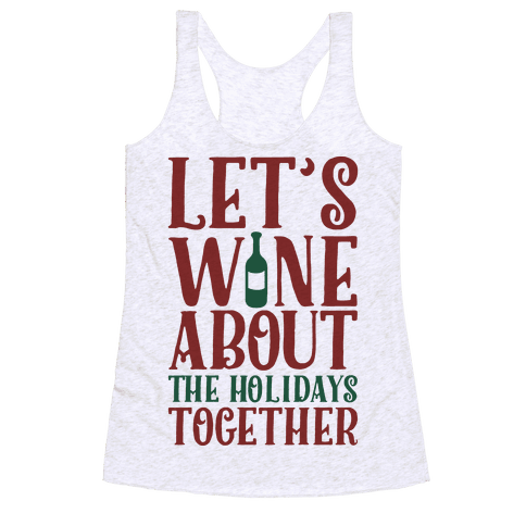Let's Wine About the Holidays Together Racerback Tank Top