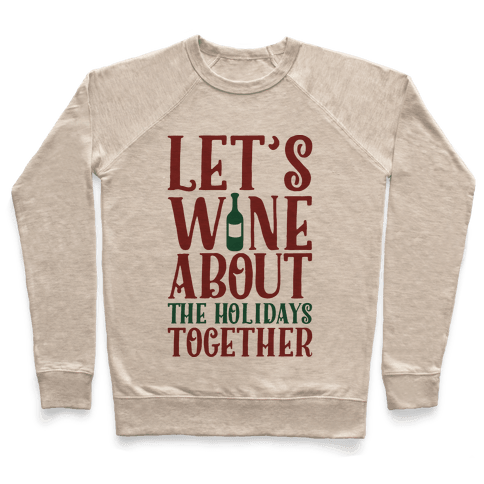 Let's Wine About the Holidays Together Pullover