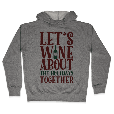 Let's Wine About the Holidays Together Hooded Sweatshirt