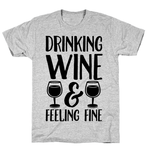 Drinking Wine & Feeling Fine Mens T-Shirt