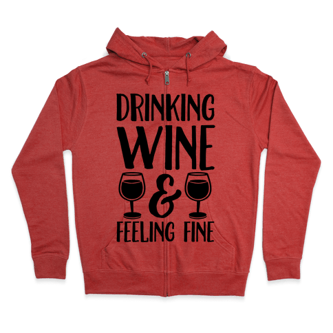 Drinking Wine & Feeling Fine Zip Hoodie