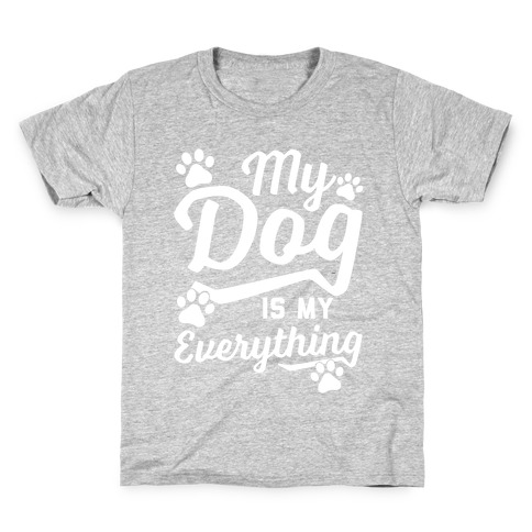 My Dog Is My Everything Kids T-Shirt