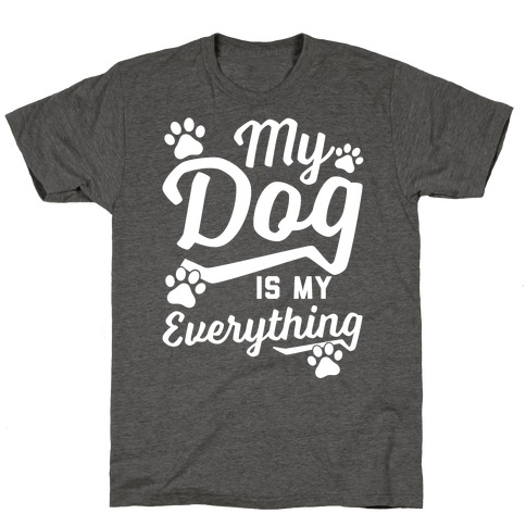 My Dog Is My Everything T-Shirt