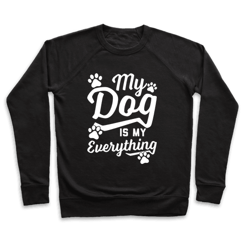 My Dog Is My Everything Pullover