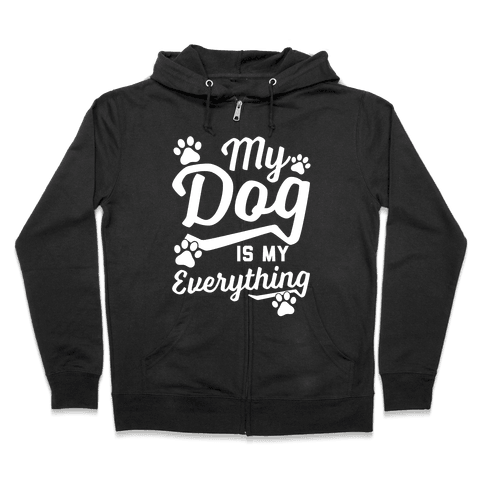 My Dog Is My Everything Zip Hoodie