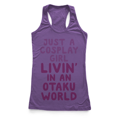 Just A Cosplay Girl Livin' In An Otaku World Racerback Tank Top