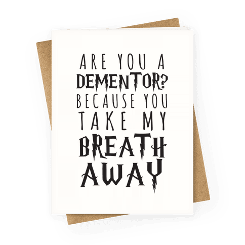 Are You A Dementor? Because You Take My Breath Away Greeting Card