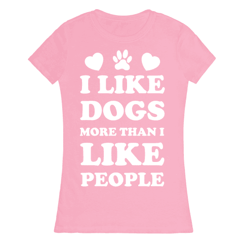 I Like Dogs More Than I Like People Womens T-Shirt