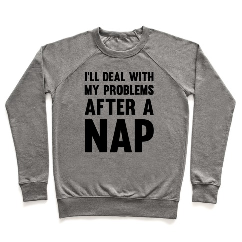 I'll Deal With My Problems After A Nap Pullover
