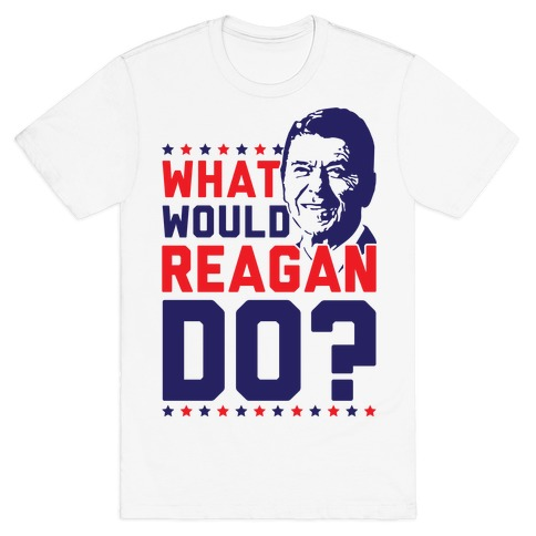 What Would Reagan Do? T-Shirt