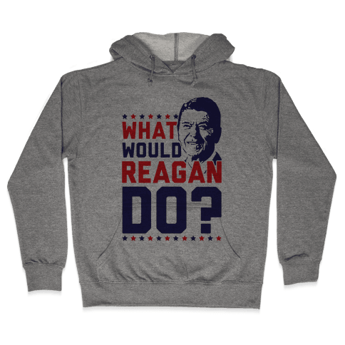 What Would Reagan Do? Hooded Sweatshirt