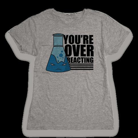 You're Overreacting Womens T-Shirt