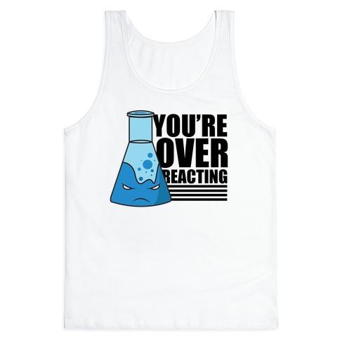 You're Overreacting Tank Top