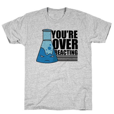 You're Overreacting Mens T-Shirt