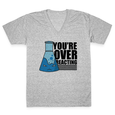 You're Overreacting V-Neck Tee Shirt