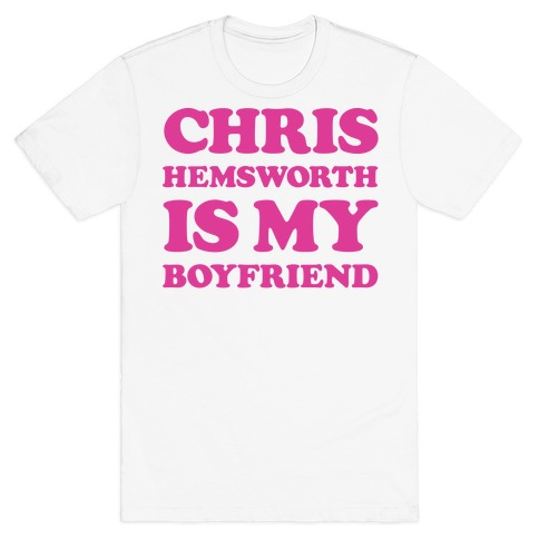 Chris Hemsworth is My Boyfriend T-Shirt