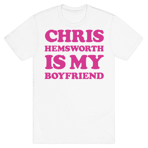 Chris Hemsworth is My Boyfriend Mens T-Shirt
