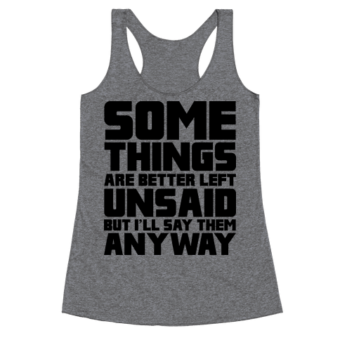 Some Things Are Better Left Unsaid  Racerback Tank Top
