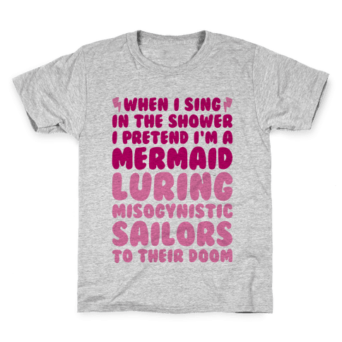 When I Sing In The Shower I Pretend I'm A Mermaid Kids T-Shirt