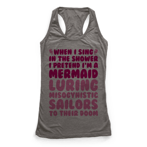 When I Sing In The Shower I Pretend I'm A Mermaid Racerback Tank Top