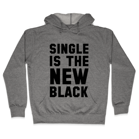 Single is the New Black Hooded Sweatshirt